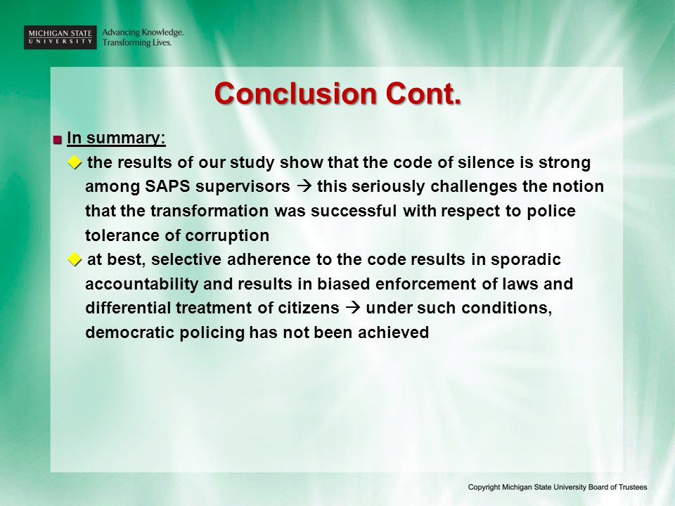 Conclusion Cont. ■ ■ In summary:   the results of our study show that the code of silence is strong among SAPS supervisors  this seriously challeng