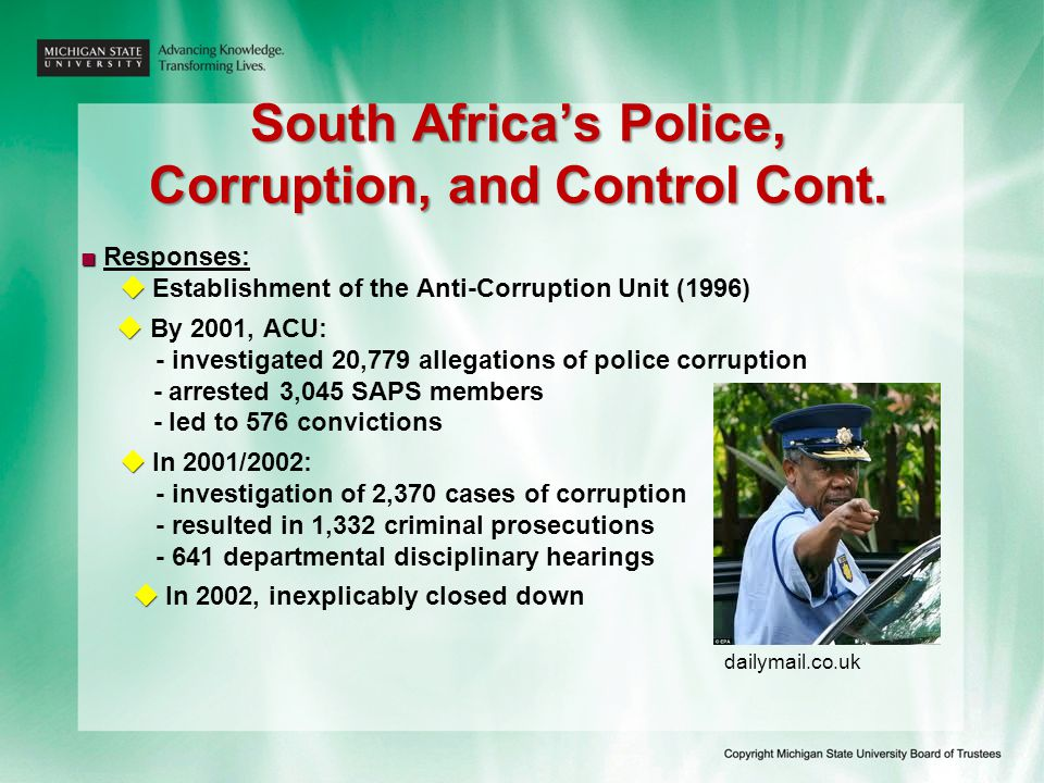 South Africa's Police, Corruption, and Control Cont. ■ ■ Responses:   Establishment of the Anti-Corruption Unit (1996)   By 2001, ACU: - investiga