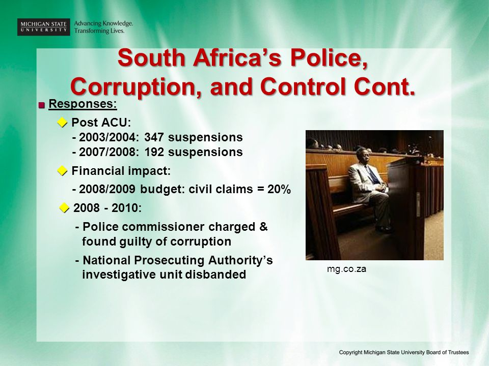 South Africa's Police, Corruption, and Control Cont. ■ ■ Responses:   Post ACU: - 2003/2004: 347 suspensions - 2007/2008: 192 suspensions   Financ