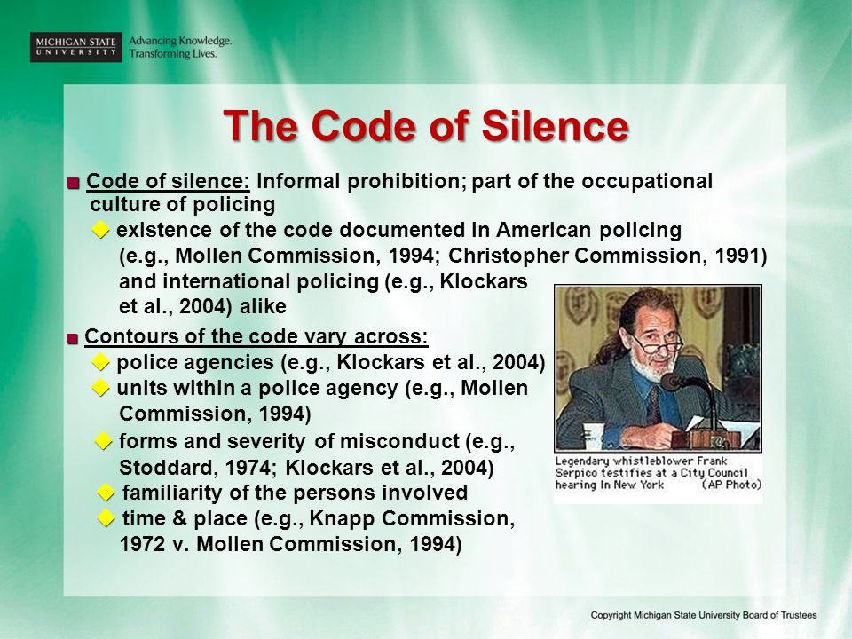 The Code of Silence ■ ■ Code of silence: Informal prohibition; part of the occupational culture of policing   existence of the code documented in Am