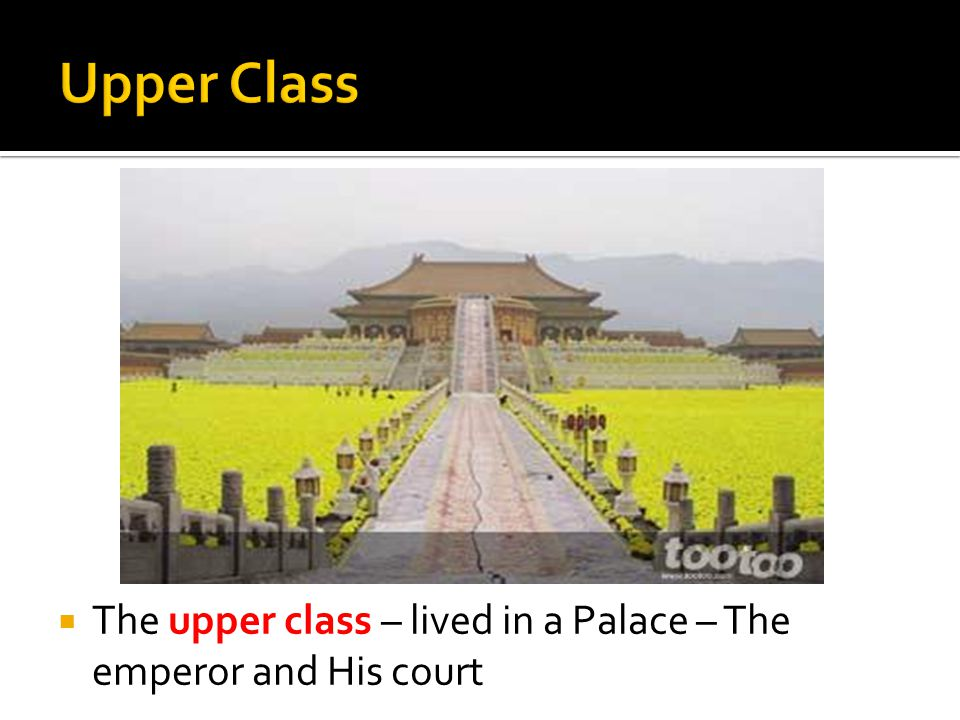  The upper class – lived in a Palace – The emperor and His court