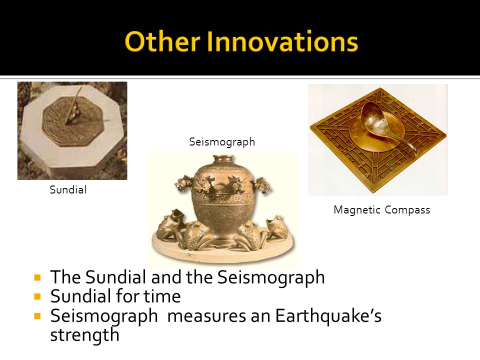  The Sundial and the Seismograph  Sundial for time  Seismograph measures an Earthquake's strength Sundial Seismograph Magnetic Compass