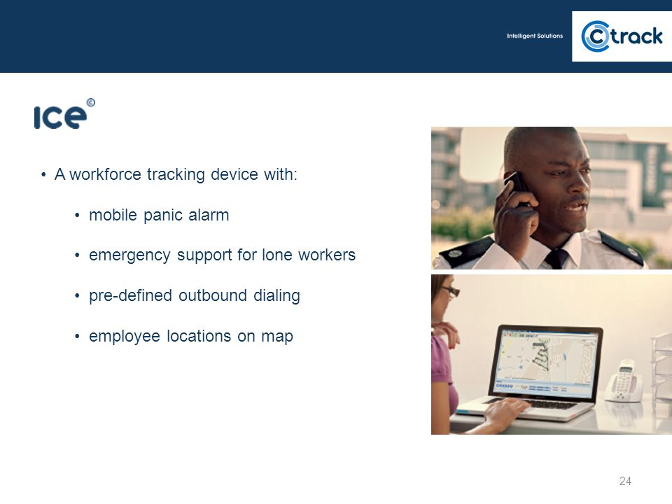 24 A workforce tracking device with: mobile panic alarm emergency support for lone workers pre-defined outbound dialing employee locations on map