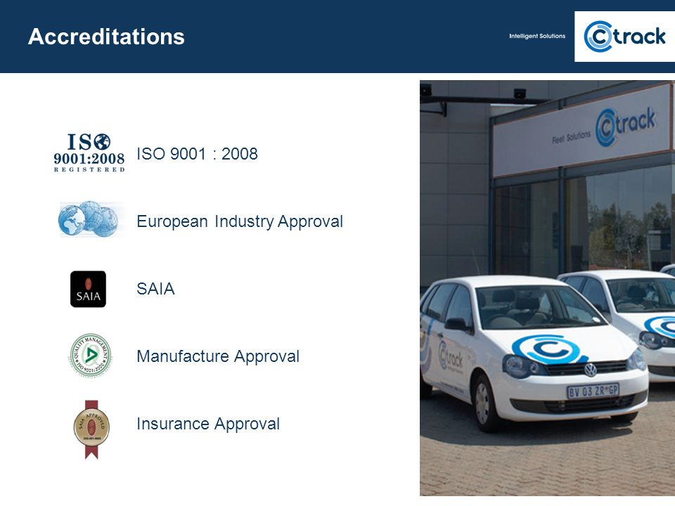 ISO 9001 : 2008 European Industry Approval SAIA Manufacture Approval Insurance Approval Accreditations 5