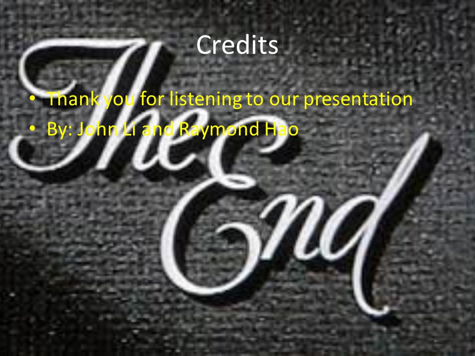 Credits Thank you for listening to our presentation By: John Li and Raymond Hao