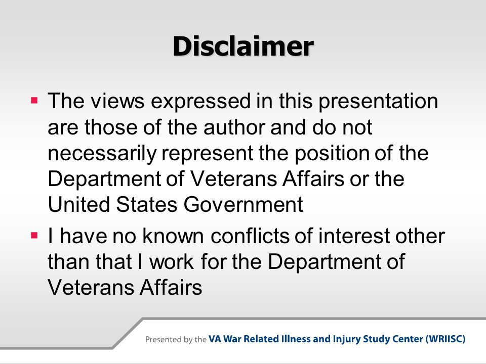 Disclaimer  The views expressed in this presentation are those of the author and do not necessarily represent the position of the Department of Veterans Affairs or the United States Government  I have no known conflicts of interest other than that I work for the Department of Veterans Affairs