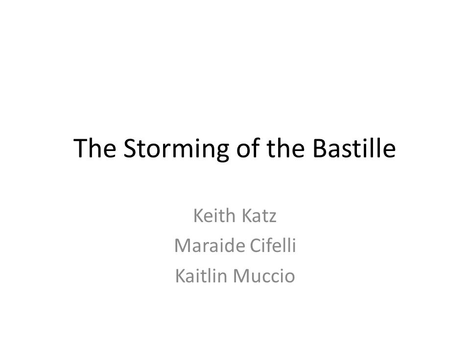 The Storming of the Bastille Keith Katz Maraide Cifelli Kaitlin Muccio