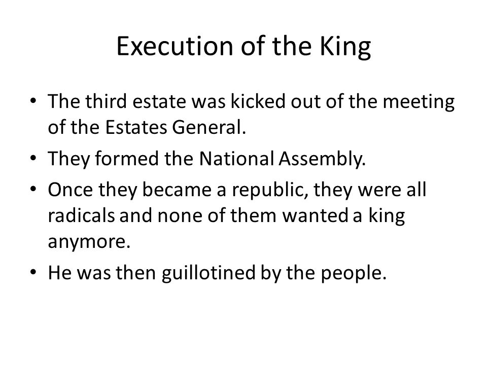 Execution of the King The third estate was kicked out of the meeting of the Estates General.