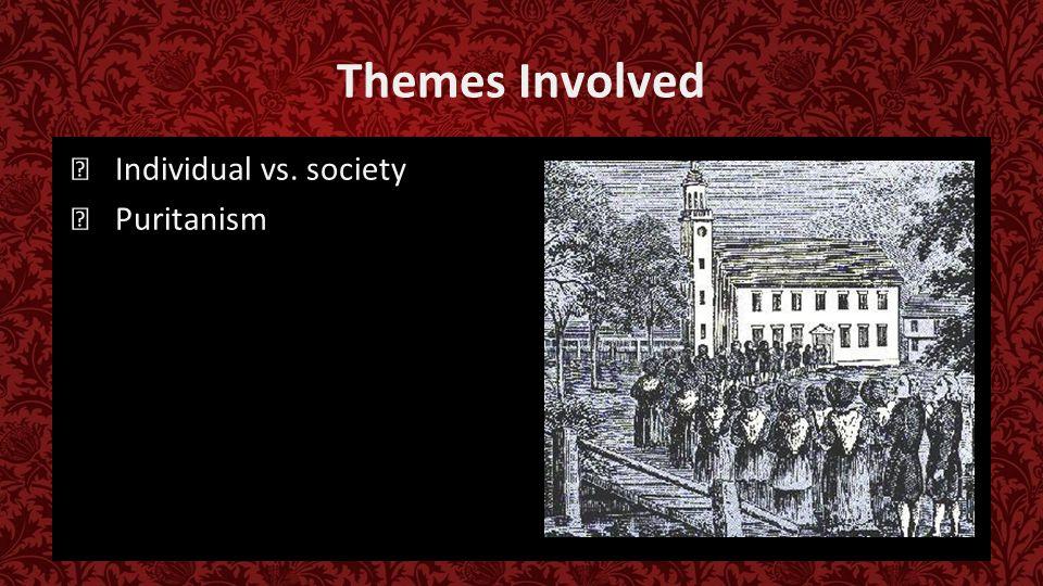 Themes Involved ★ Individual vs. society ★ Puritanism