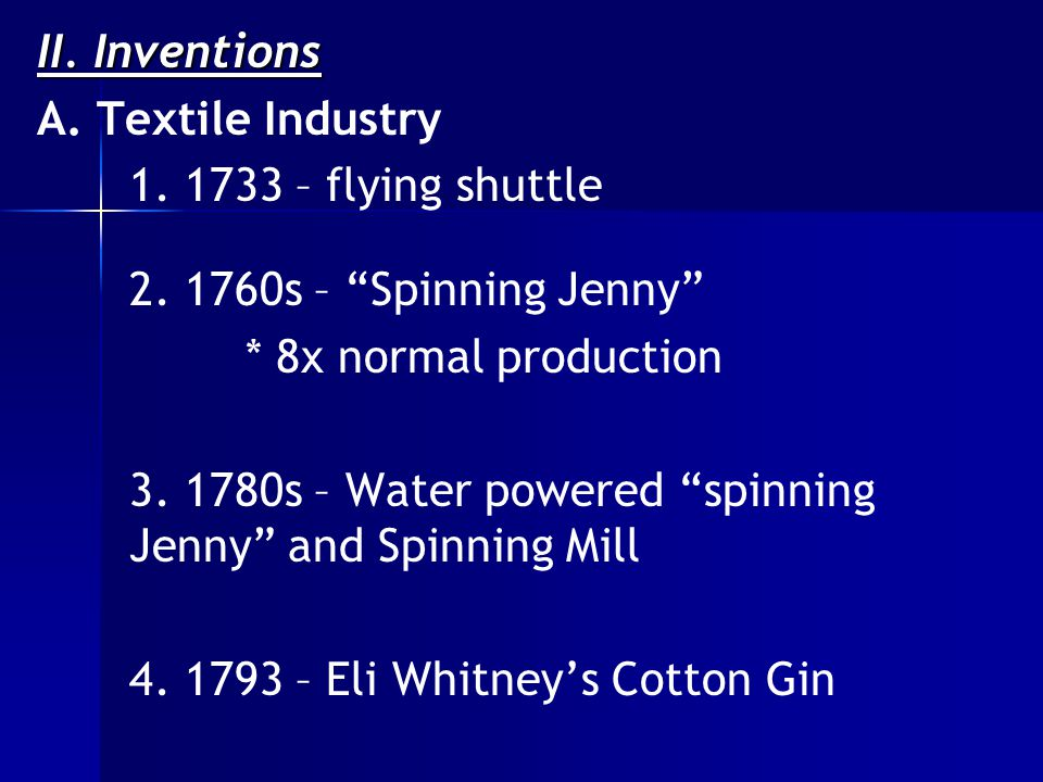 II. Inventions A. Textile Industry 1. 1733 – flying shuttle 2.