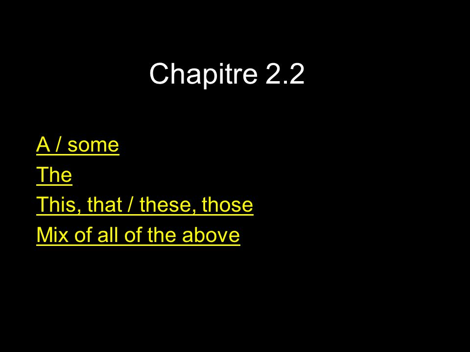 Chapitre 2.2 A / some The This, that / these, those Mix of all of the above