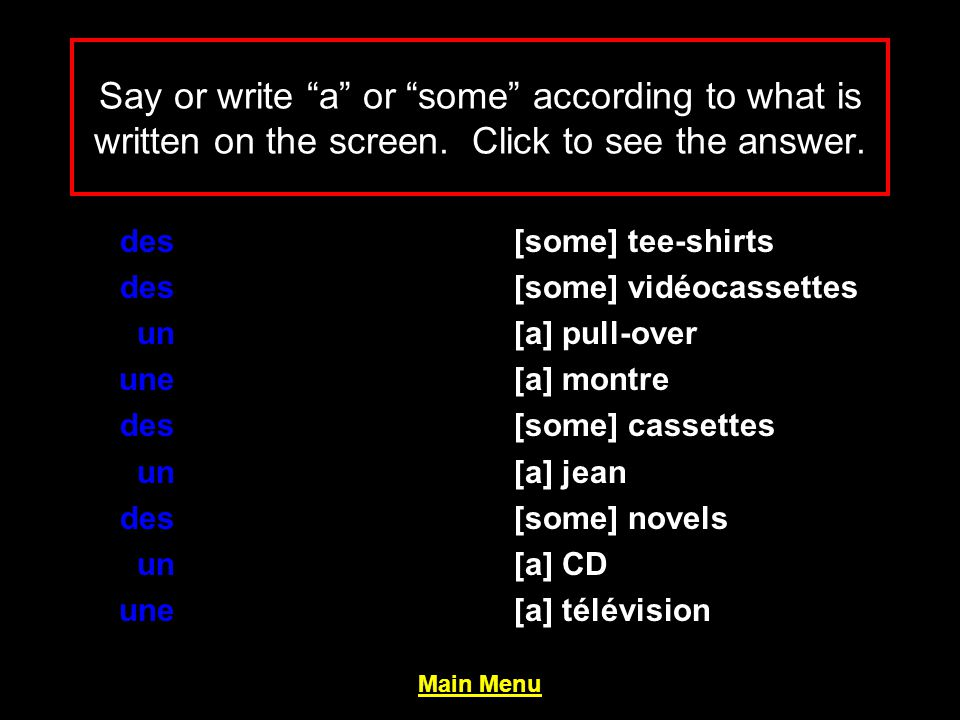 Say or write a or some according to what is written on the screen.