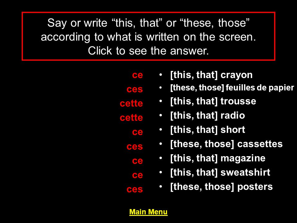Say or write this, that or these, those according to what is written on the screen.