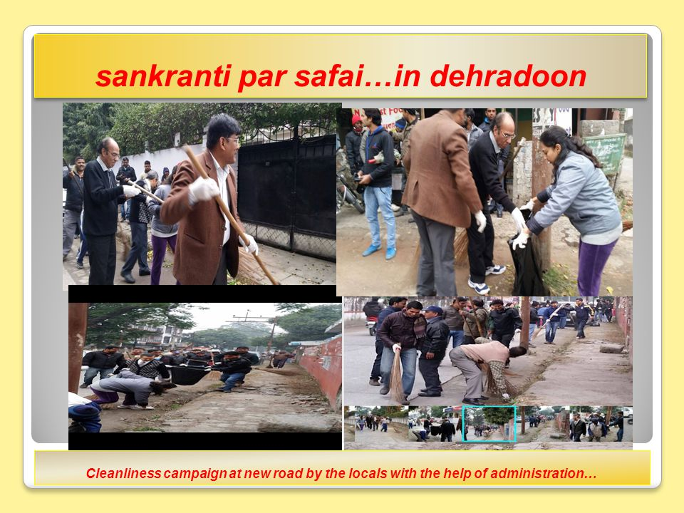 9 People 4 Change: 9 Steps Towards Transformation sankranti par safai…in dehradoon Cleanliness campaign at new road by the locals with the help of administration…