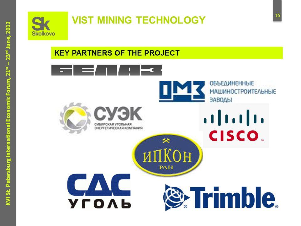 15 XVI St. Petersburg International Economic Forum, 21 st – 23 rd June, 2012 KEY PARTNERS OF THE PROJECT VIST MINING TECHNOLOGY