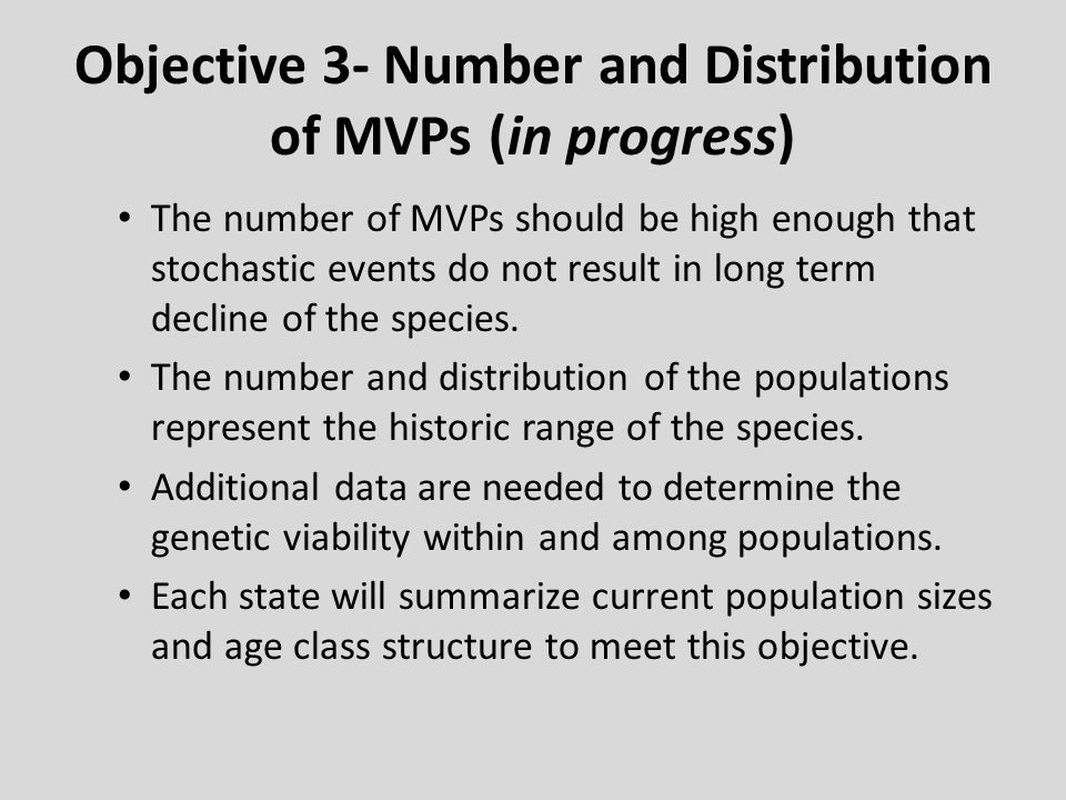 Objective 3- Number and Distribution of MVPs (in progress) The number of MVPs should be high enough that stochastic events do not result in long term decline of the species.