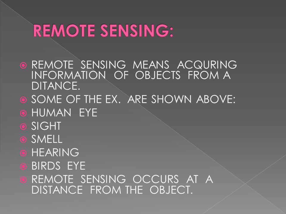  REMOTE SENSING MEANS ACQURING INFORMATION OF OBJECTS FROM A DITANCE.