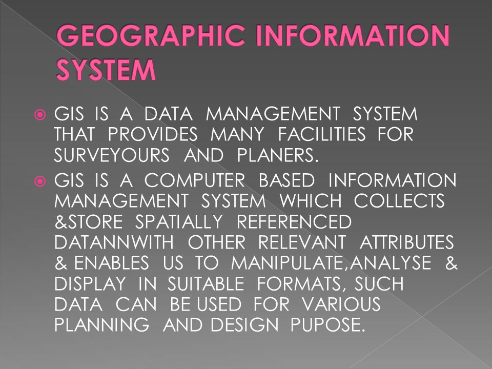  GIS IS A DATA MANAGEMENT SYSTEM THAT PROVIDES MANY FACILITIES FOR SURVEYOURS AND PLANERS.