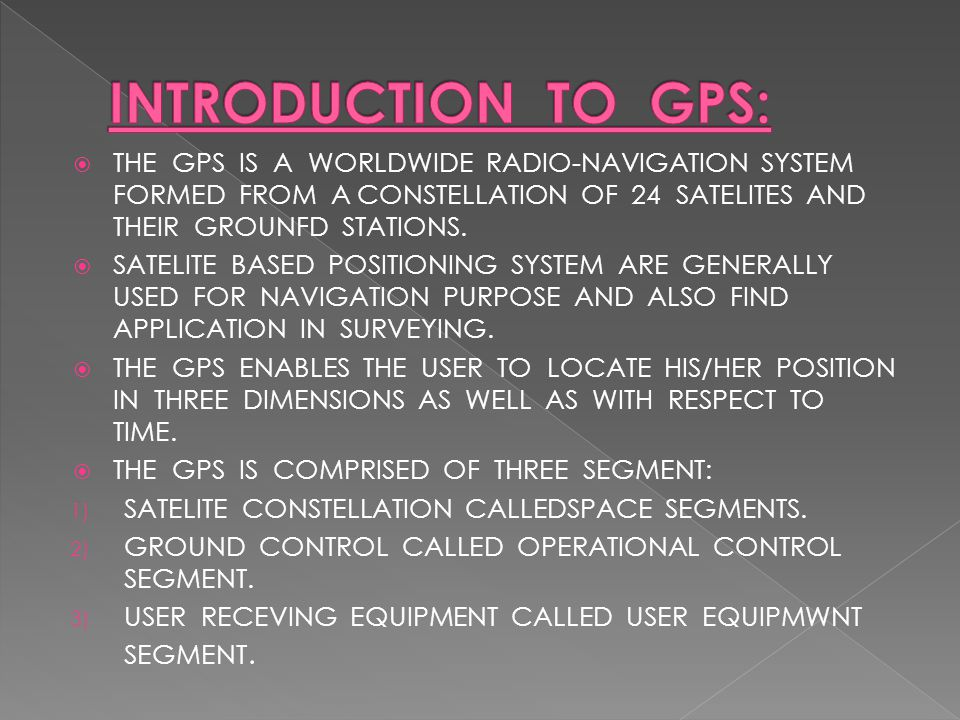  THE GPS IS A WORLDWIDE RADIO-NAVIGATION SYSTEM FORMED FROM A CONSTELLATION OF 24 SATELITES AND THEIR GROUNFD STATIONS.