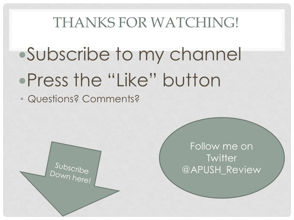 """THANKS FOR WATCHING! Subscribe to my channel Press the """"Like"""" button Questions? Comments? Subscribe Down here! Follow me on Twitter @APUSH_Review"""