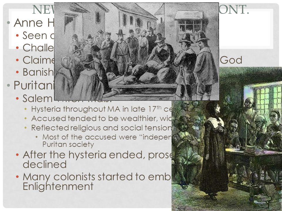 NEW-EUROPEAN COLONIES CONT. Anne Hutchinson: Seen as a major threat to Puritans Challenged gender roles in Church Claimed to have direct revelations w