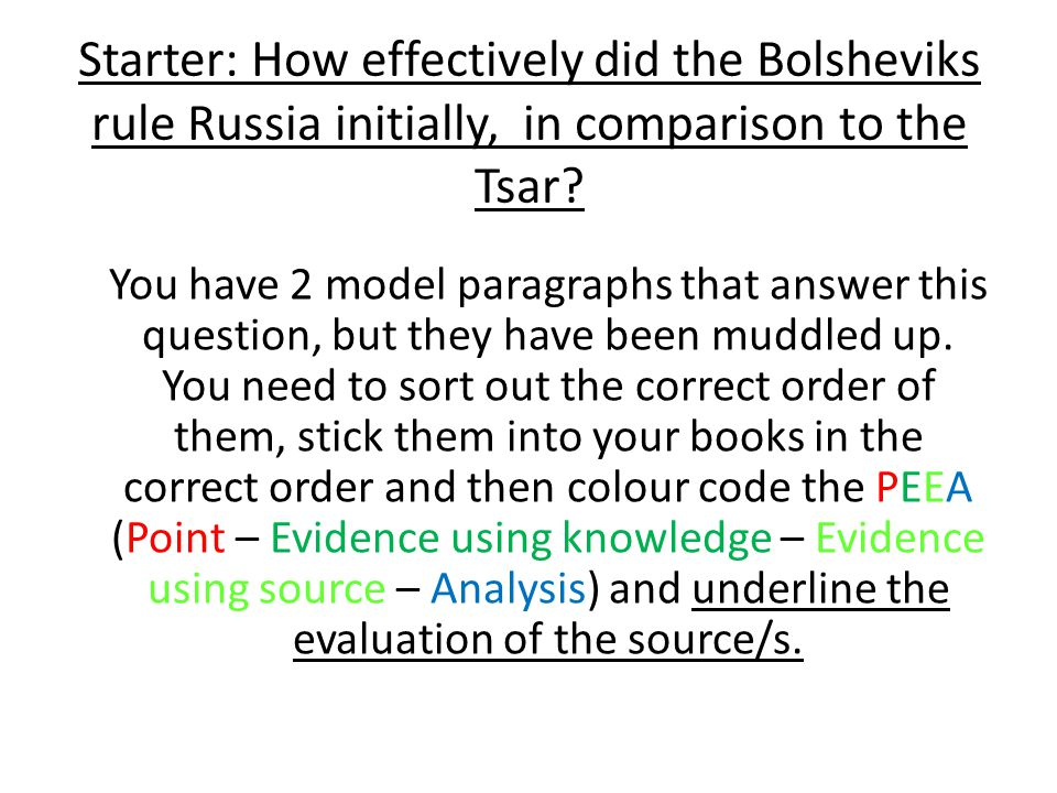 Starter: How effectively did the Bolsheviks rule Russia initially, in comparison to the Tsar? You have 2 model paragraphs that answer this question, b