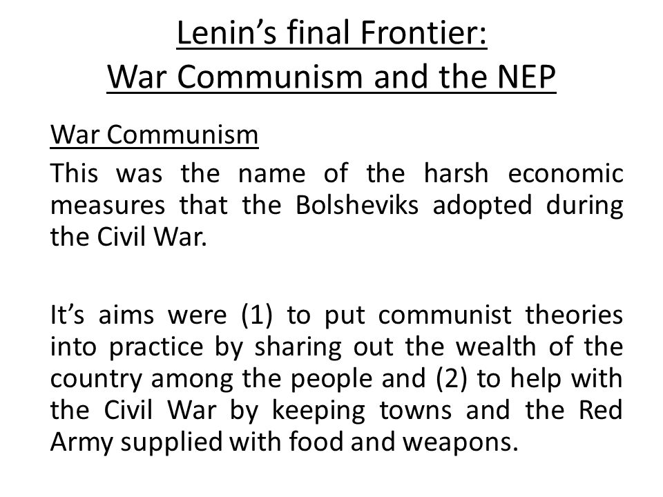 Lenin's final Frontier: War Communism and the NEP War Communism This was the name of the harsh economic measures that the Bolsheviks adopted during th