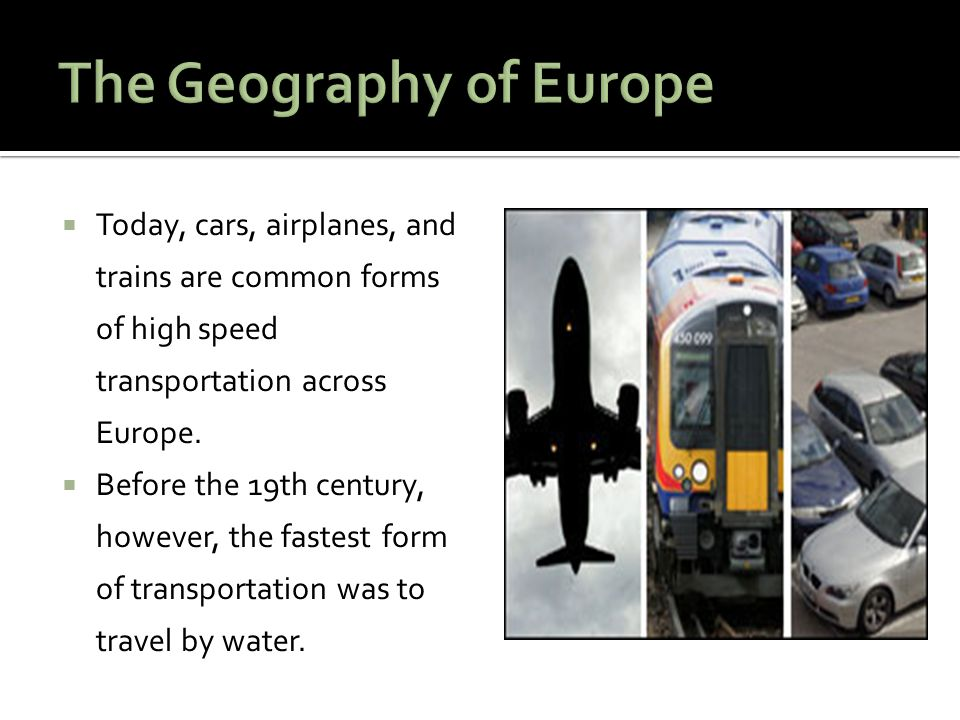  Today, cars, airplanes, and trains are common forms of high speed transportation across Europe.  Before the 19th century, however, the fastest form