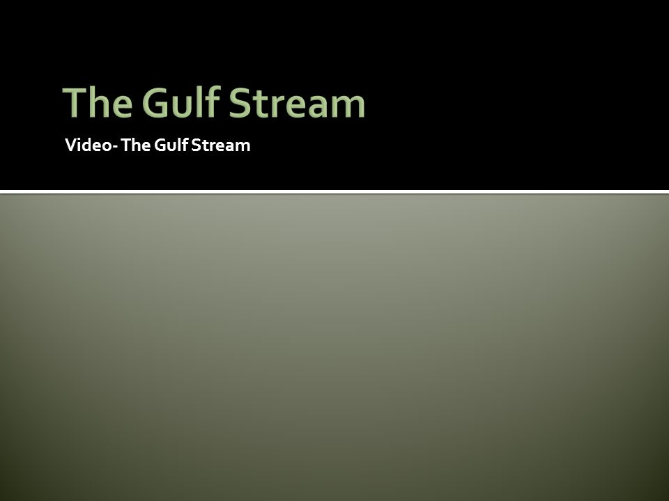 Video- The Gulf Stream