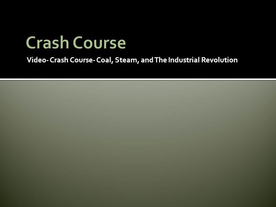 Video- Crash Course- Coal, Steam, and The Industrial Revolution