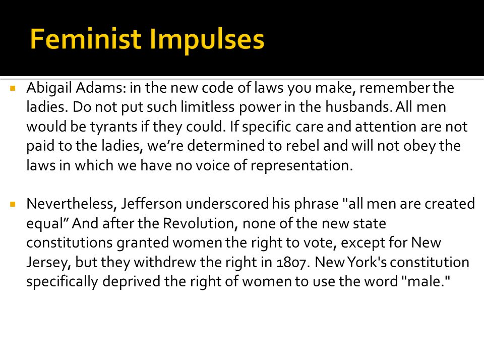  Abigail Adams: in the new code of laws you make, remember the ladies.