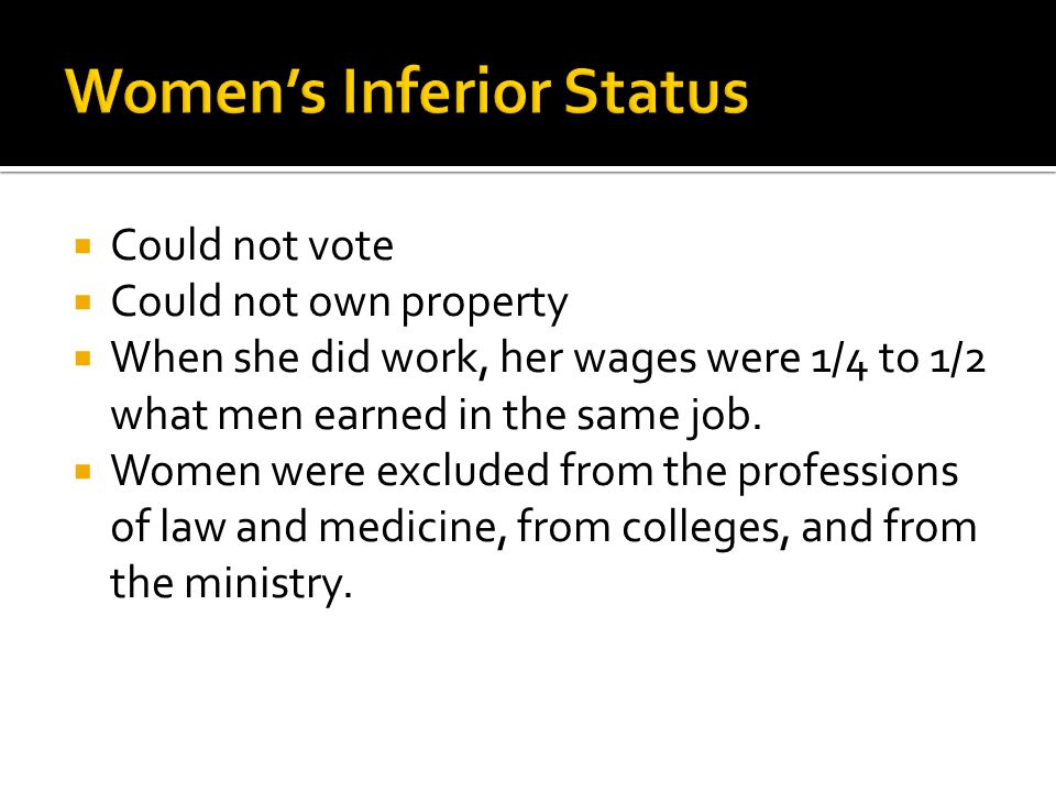  Could not vote  Could not own property  When she did work, her wages were 1/4 to 1/2 what men earned in the same job.