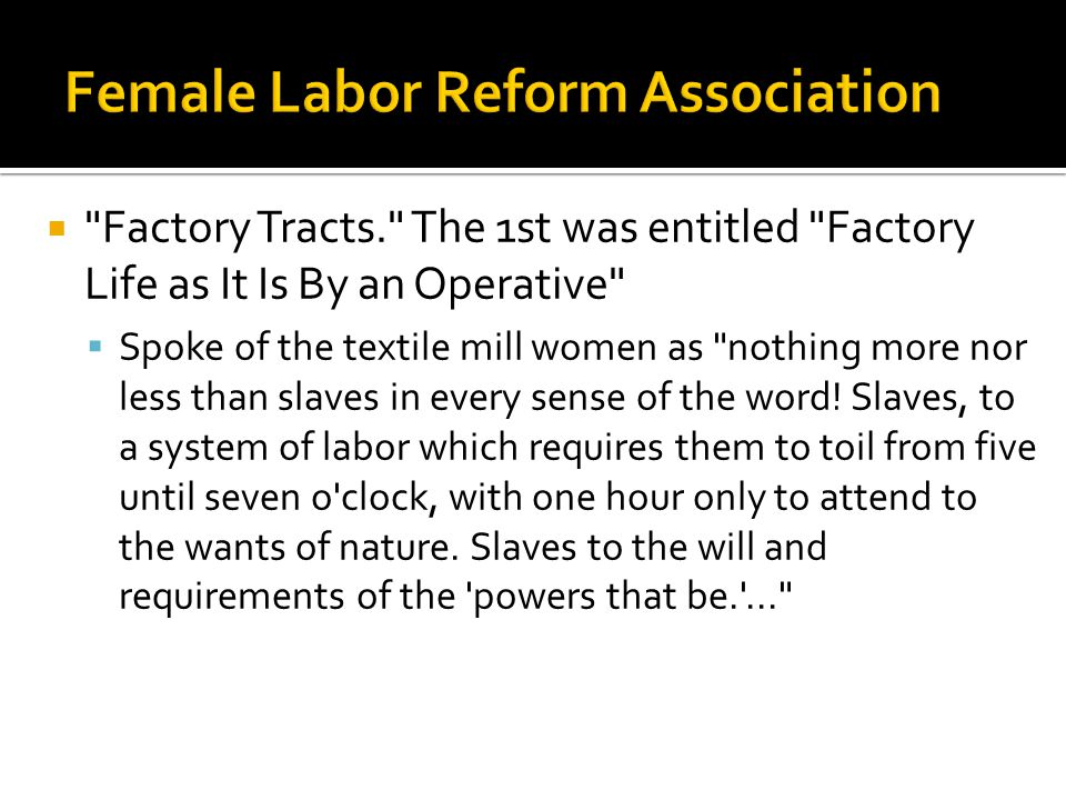  Factory Tracts. The 1st was entitled Factory Life as It Is By an Operative  Spoke of the textile mill women as nothing more nor less than slaves in every sense of the word.