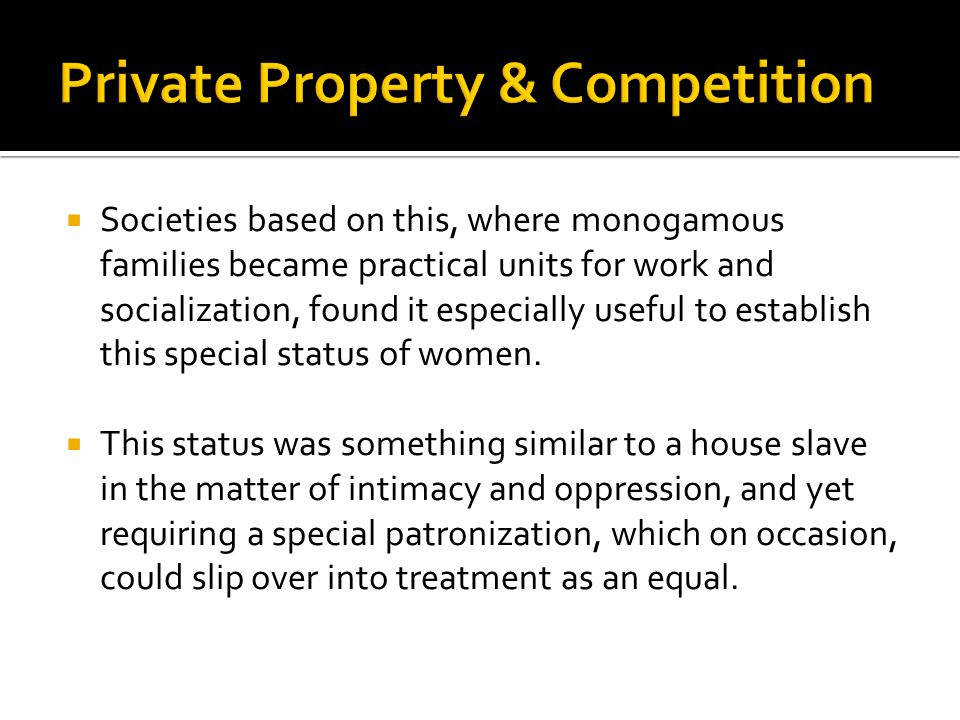  Societies based on this, where monogamous families became practical units for work and socialization, found it especially useful to establish this special status of women.