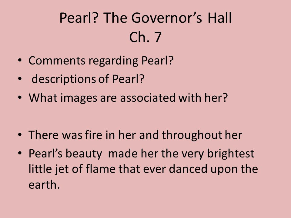 Pearl. The Governor's Hall Ch. 7 Comments regarding Pearl.