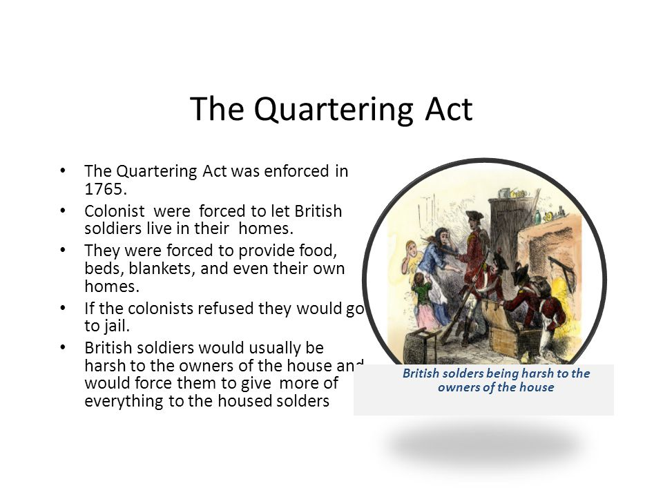 The Quartering Act was enforced in 1765.