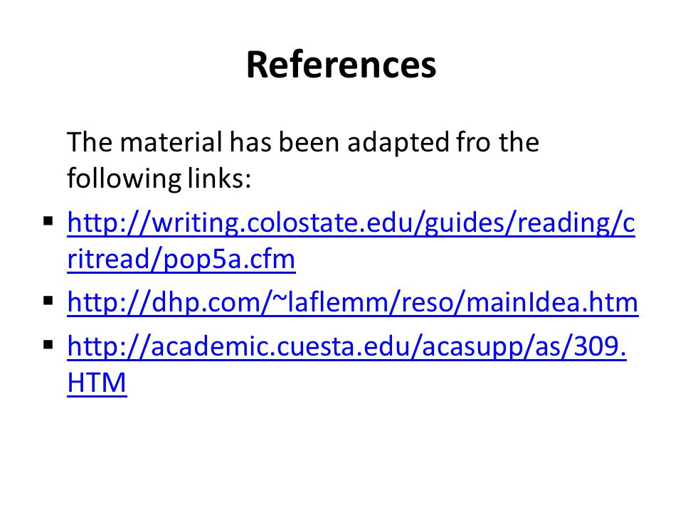 References The material has been adapted fro the following links:  http://writing.colostate.edu/guides/reading/c ritread/pop5a.cfm http://writing.col