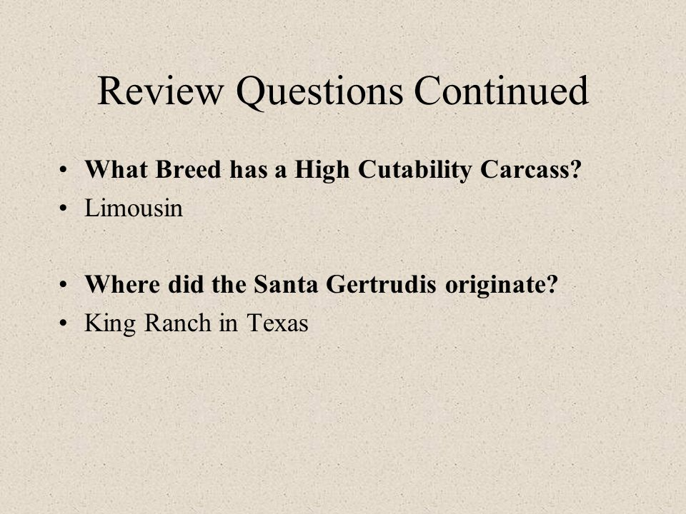 Review Questions Continued What Breed has a High Cutability Carcass.