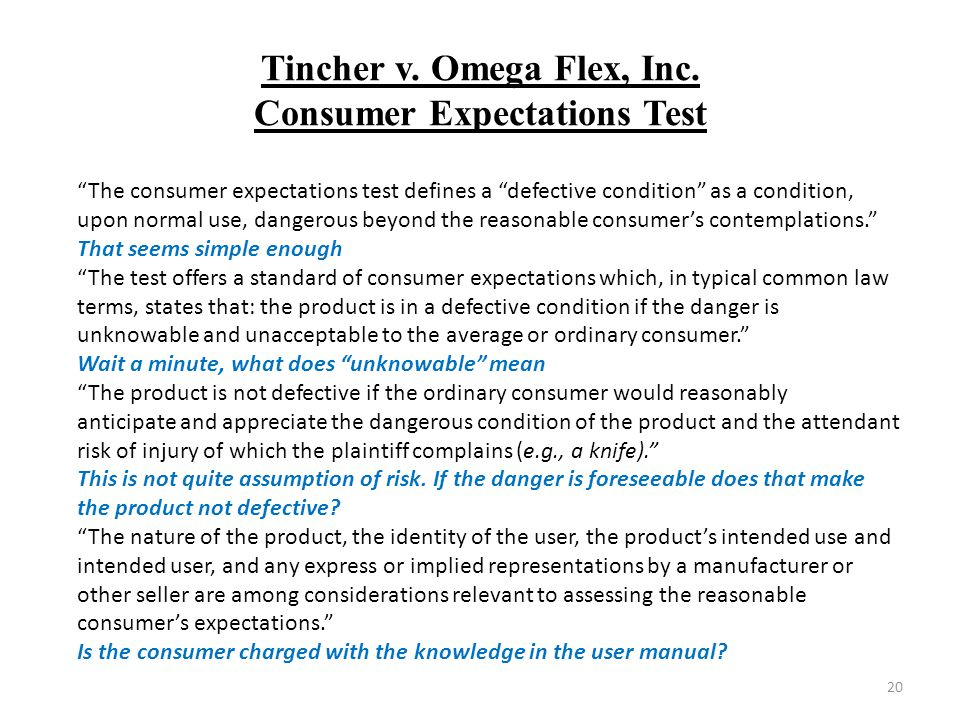 "Tincher v. Omega Flex, Inc. Consumer Expectations Test 20 ""The consumer expectations test defines a ""defective condition"" as a condition, upon normal"
