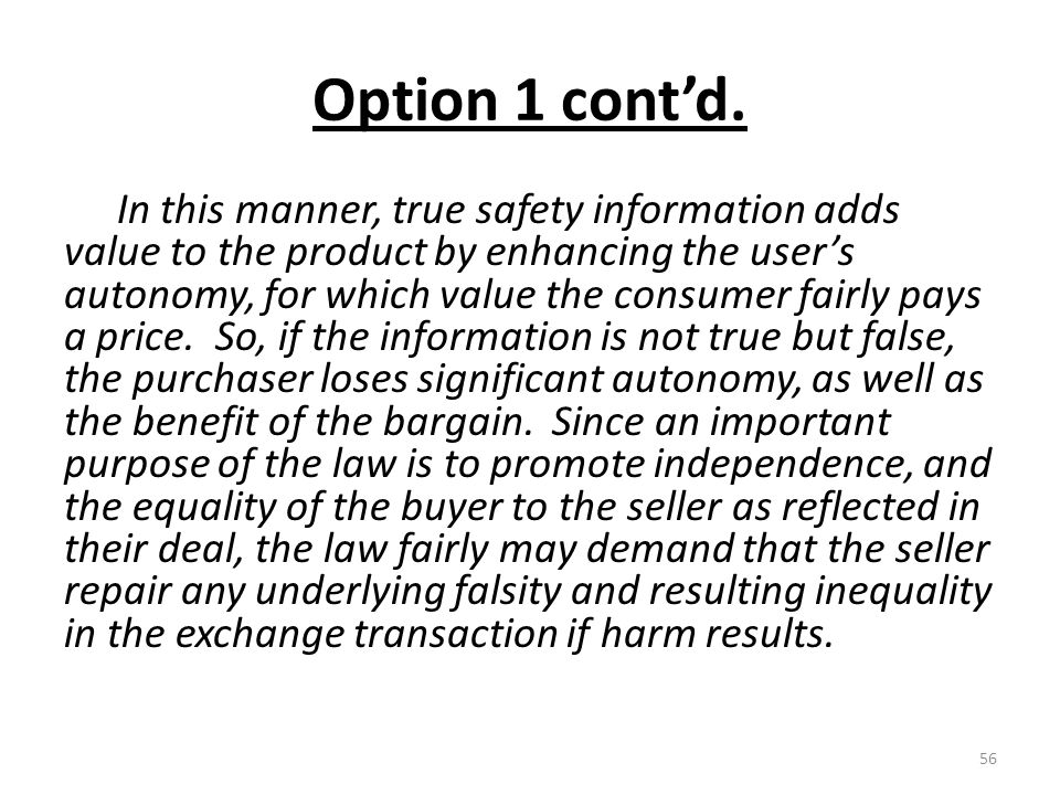 Option 1 cont'd. In this manner, true safety information adds value to the product by enhancing the user's autonomy, for which value the consumer fair