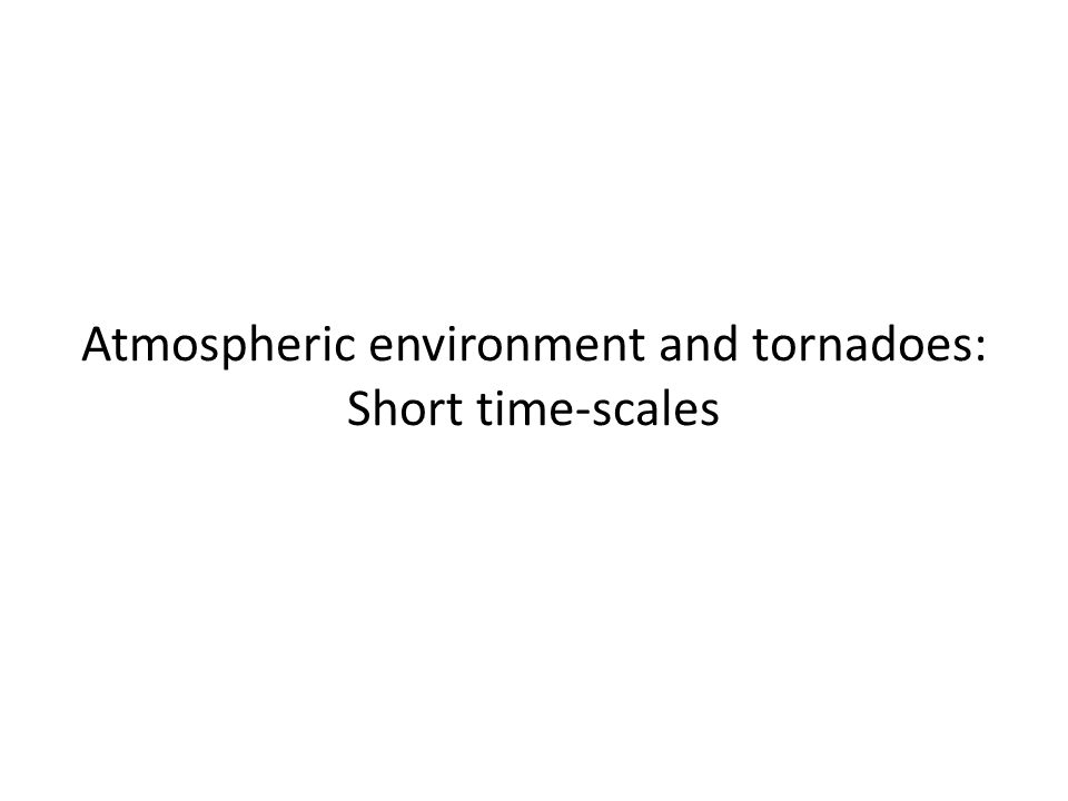 Atmospheric environment and tornadoes: Short time-scales