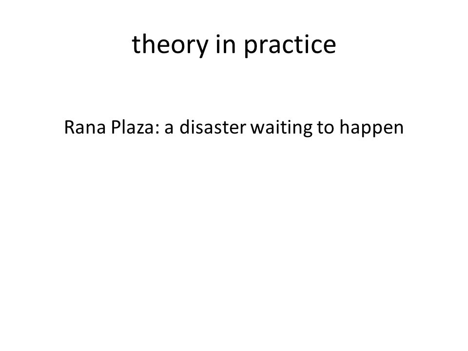theory in practice Rana Plaza: a disaster waiting to happen