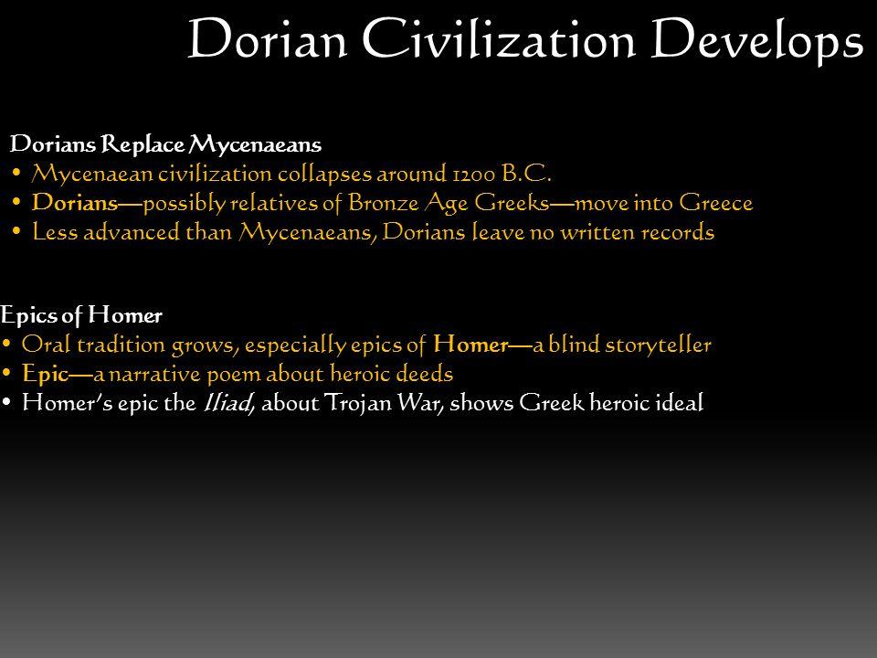 Dorians Replace Mycenaeans Mycenaean civilization collapses around 1200 B.C. Dorians—possibly relatives of Bronze Age Greeks—move into Greece Less adv