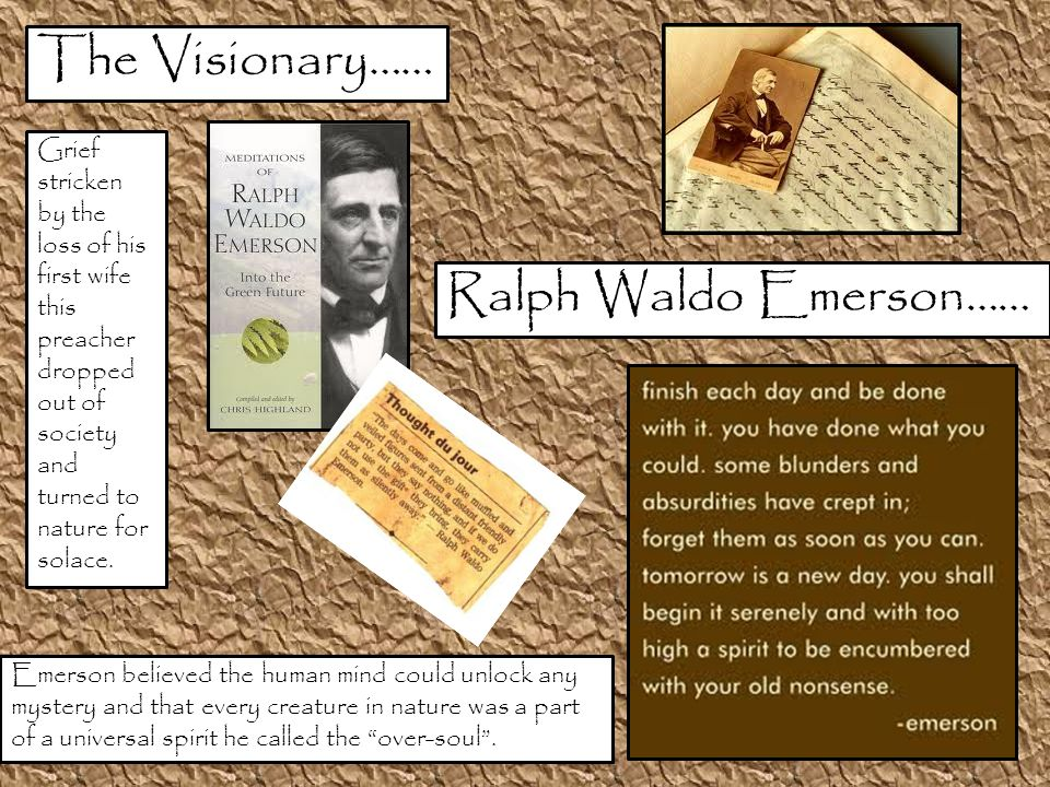 The Visionary…… Ralph Waldo Emerson…… Grief stricken by the loss of his first wife this preacher dropped out of society and turned to nature for solace.