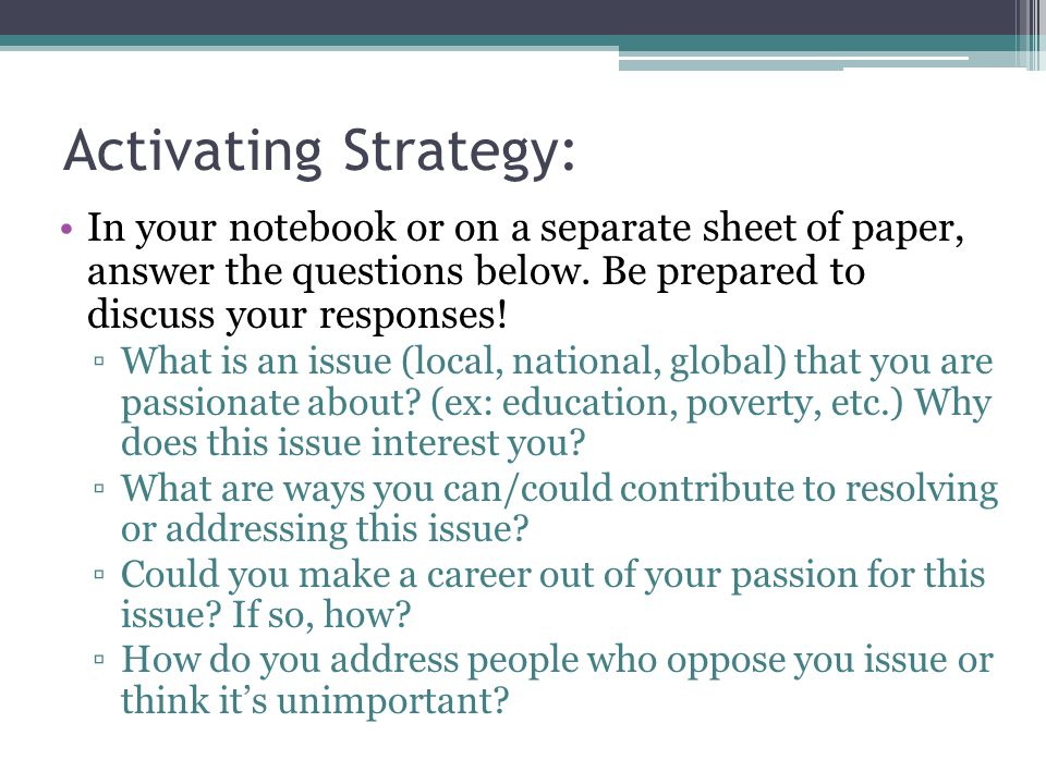 Activating Strategy: In your notebook or on a separate sheet of paper, answer the questions below. Be prepared to discuss your responses! ▫What is an