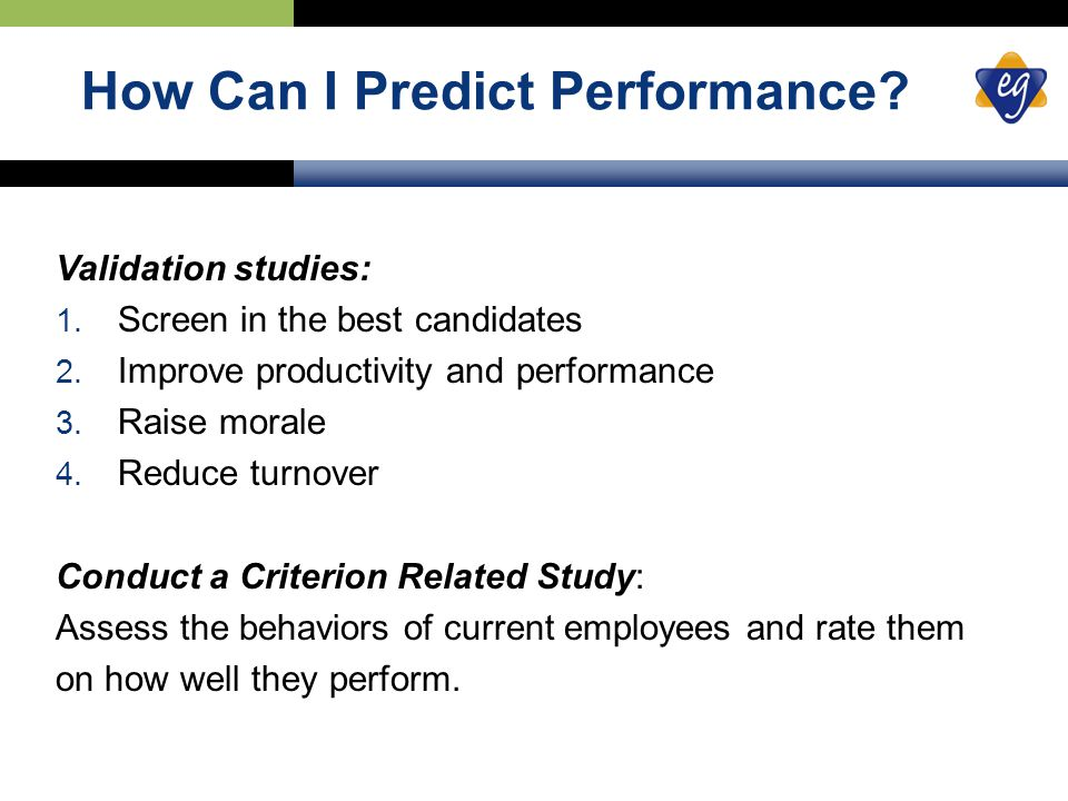 How Can I Predict Performance. Validation studies: 1.