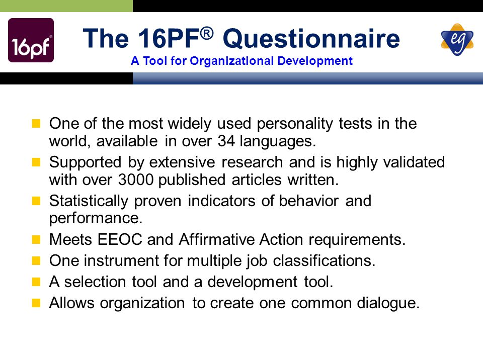 The 16PF ® Questionnaire A Tool for Organizational Development One of the most widely used personality tests in the world, available in over 34 languages.