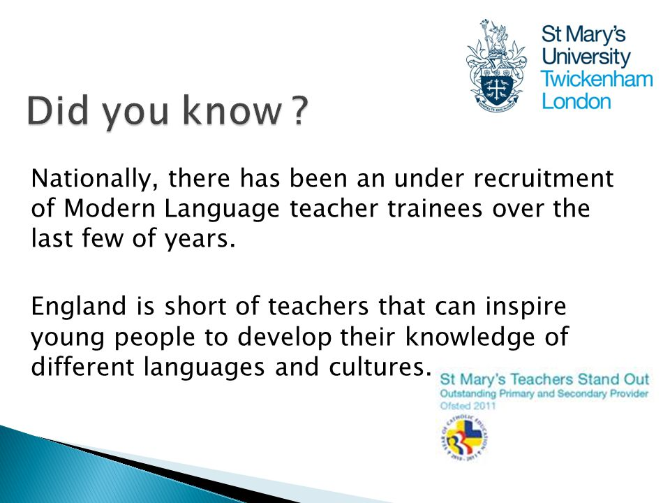 Nationally, there has been an under recruitment of Modern Language teacher trainees over the last few of years.