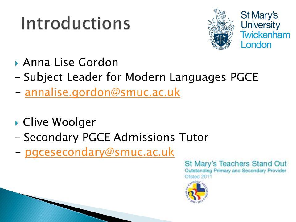  Anna Lise Gordon – Subject Leader for Modern Languages PGCE - annalise.gordon@smuc.ac.ukannalise.gordon@smuc.ac.uk  Clive Woolger – Secondary PGCE