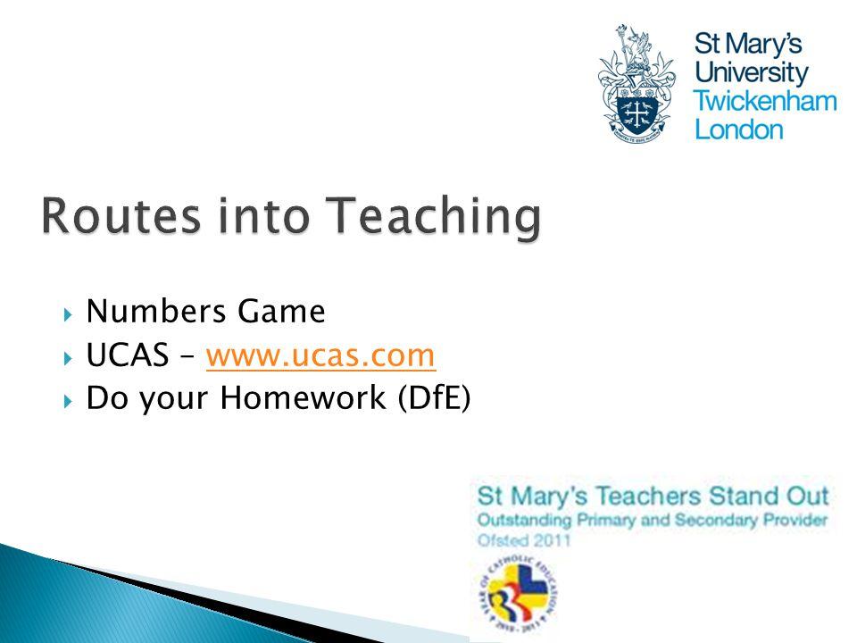 Numbers Game  UCAS – www.ucas.comwww.ucas.com  Do your Homework (DfE)